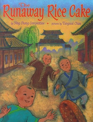 The Runaway Rice Cake By Compestine, Ying Chang/ Chau, Tungwai (ILT)