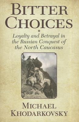 Bitter Choices By Khodarkovsky, Michael